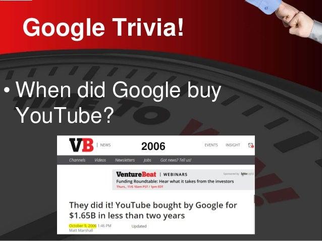 Google Trivia!  •  When did Google buy YouTube?  2006