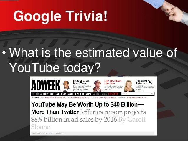 Google Trivia!  •  What is the estimated value of YouTube today?