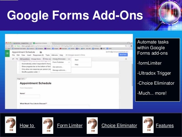 Google Forms Add-Ons  Automate tasks within Google Forms add-ons  -  formLimiter  -  Ultradox Trigger  -  Choice Eliminato...