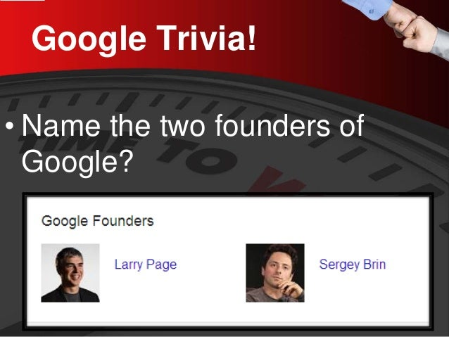 Google Trivia!  •  Name the two founders of Google?
