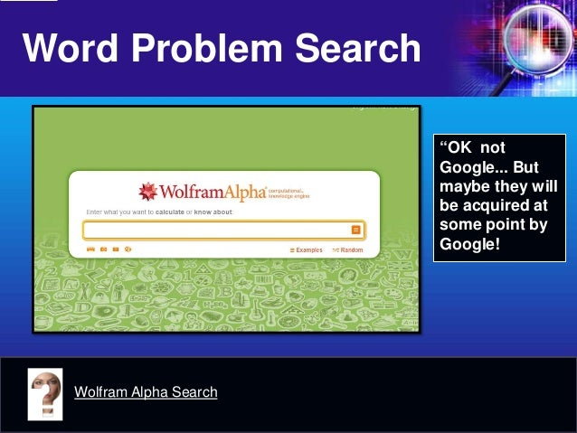 """Word Problem Search  Wolfram Alpha Search  """"OK not Google... But maybe they will be acquired at some point by Google!"""