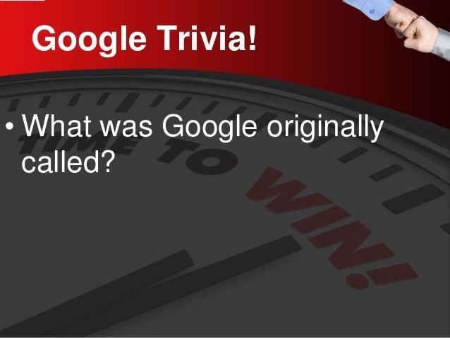Google Trivia!  •  What was Google originally called?