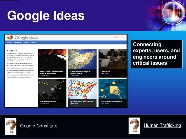 Google Ideas  Connecting experts, users, and engineers around critical issues  Google Constitute  Human Trafficking