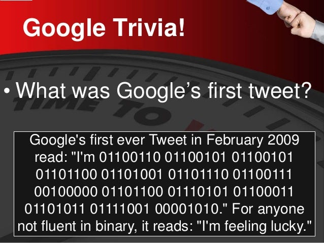 """Google Trivia!  •  What was Google's first tweet?  Google's first ever Tweet in February 2009 read: """"I'm 01100110 01100101..."""