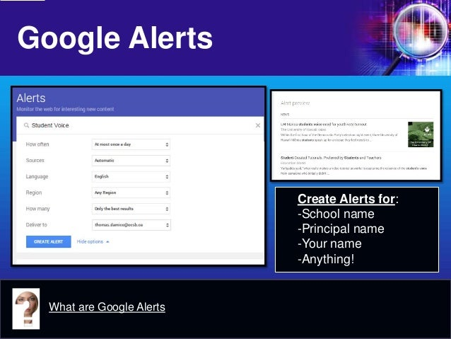 Google Alerts  What are Google Alerts  Create Alerts for:  -  School name  -  Principal name  -  Your name  -  Anything!