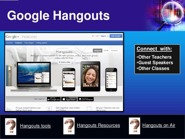 Google Hangouts  Connect with:  •Other Teachers  •Guest Speakers  •Other Classes  Hangouts tools  Hangouts Resources  Hang...