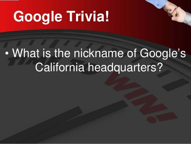 Google Trivia!  •  What is the nickname of Google's California headquarters?