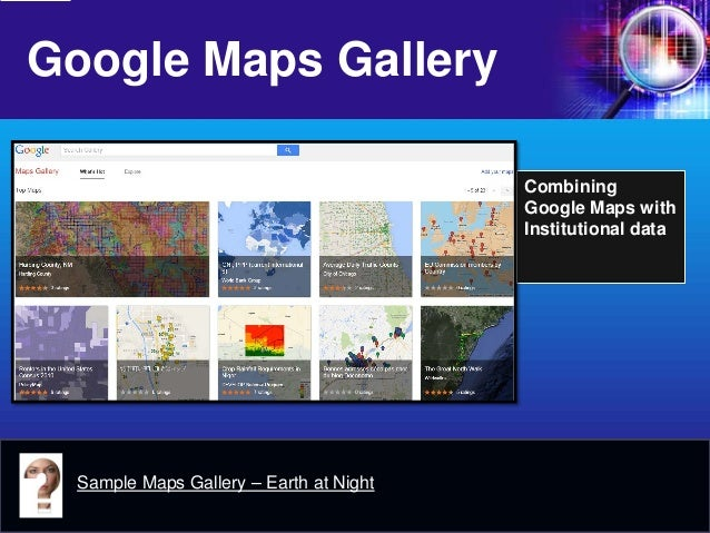 Google Maps Gallery  Combining Google Maps with Institutional data  Sample Maps Gallery – Earth at Night