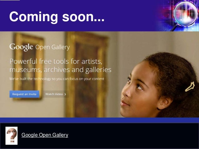 Coming soon...  Try something new!  Google Open Gallery