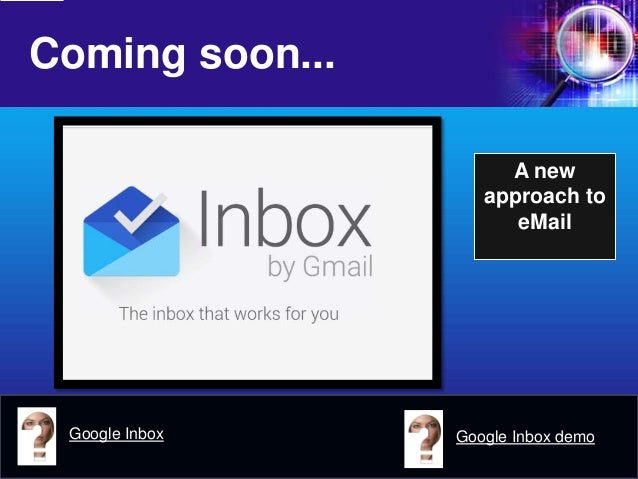 Coming soon...  A new approach to eMail  Google Inbox  Google Inbox demo