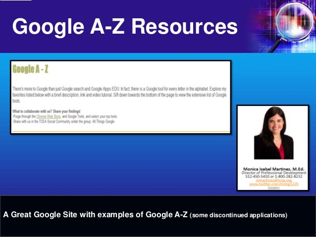 Google A-Z Resources  A Great Google Site with examples of Google A-Z (some discontinued applications)