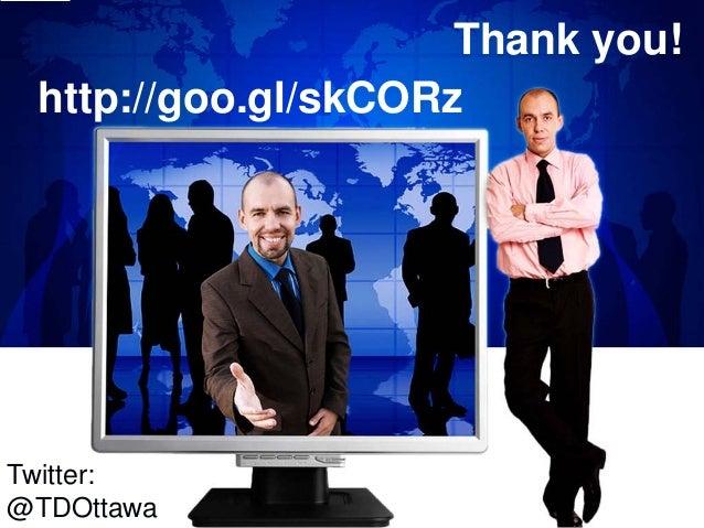 http://goo.gl/skCORz  Twitter: @TDOttawa  Thank you!