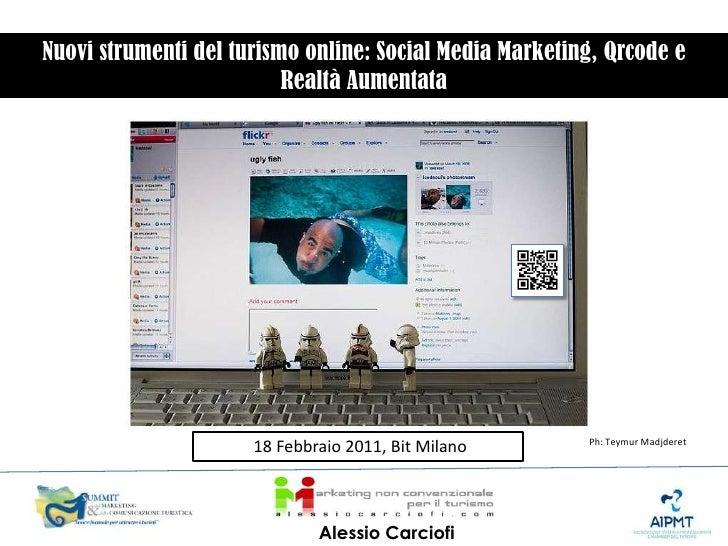 Nuovi strumenti del turismo online: Social Media Marketing, Qrcode e  Realtà Aumentata<br /> 18 Febbraio 2011, Bit Milano<...