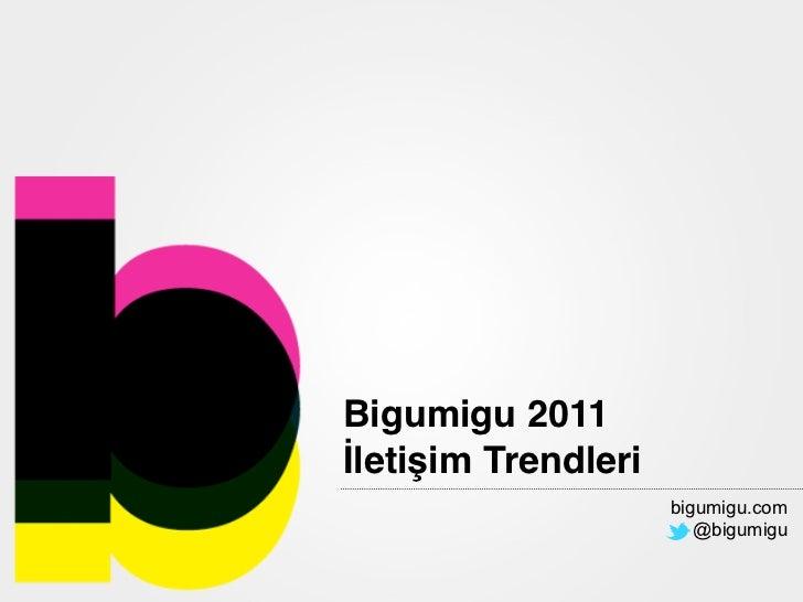 Bigumigu 2011İletişim Trendleri                     bigumigu.com                        @bigumigu