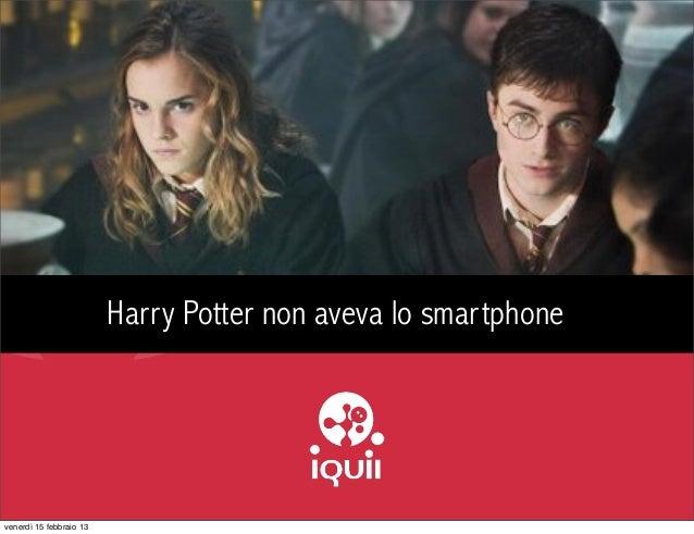 Harry Potter non aveva lo smartphonevenerdì 15 febbraio 13