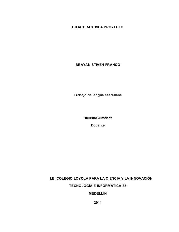 BITACORAS ISLA PROYECTO            BRAYAN STIVEN FRANCO           Trabajo de lengua castellana                Hullenid Jim...