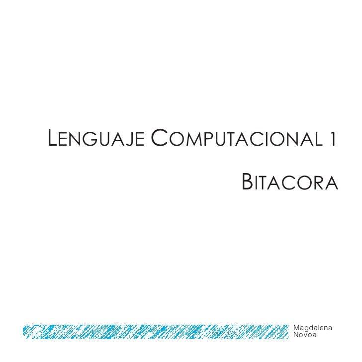 LENGUAJE COMPUTACIONAL 1                BITACORA                         Magdalena                     Novoa