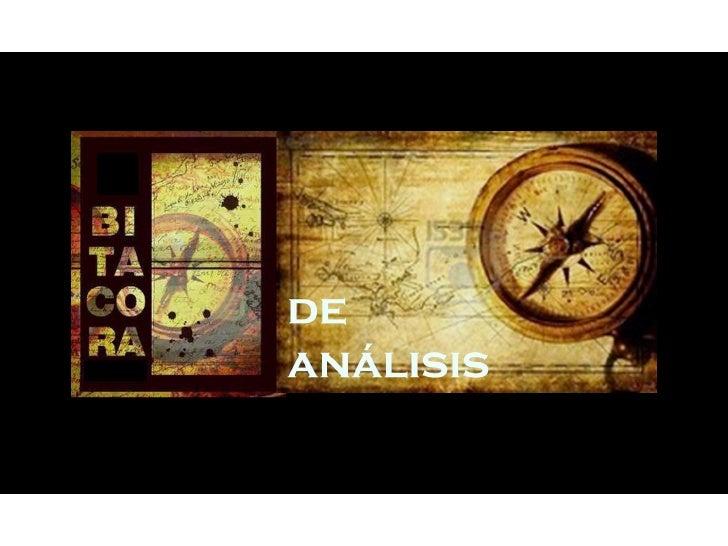 La bitácora de análisis documenta el procesode análisis.   Contiene fundamentalmente:   •  Anotaciones sobre el método uti...