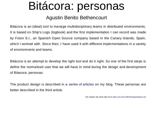Bitácora: personas Agustin Benito Bethencourt Bitácora is an (ideal) tool to manage multidisciplinary teams in distributed...