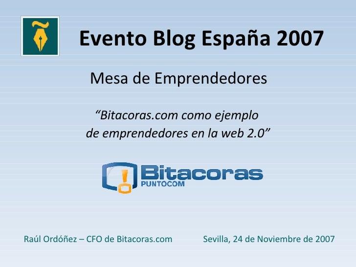 "Evento Blog España 2007 Mesa de Emprendedores "" Bitacoras.com como ejemplo  de emprendedores en la web 2.0"" Sevilla, 24 de..."