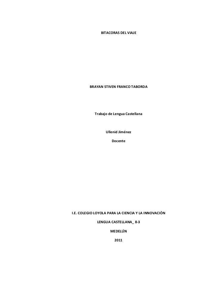 BITACORAS DEL VIAJE         BRAYAN STIVEN FRANCO TABORDA            Trabajo de Lengua Castellana                  Ullenid ...