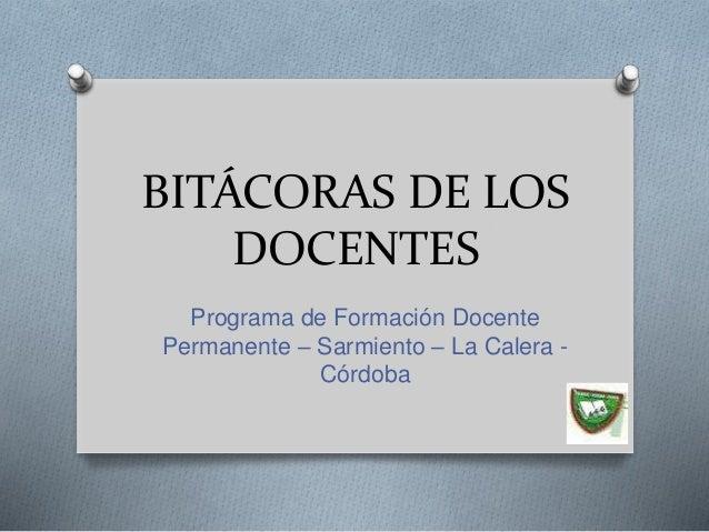 BITÁCORAS DE LOS DOCENTES Programa de Formación Docente Permanente – Sarmiento – La Calera - Córdoba