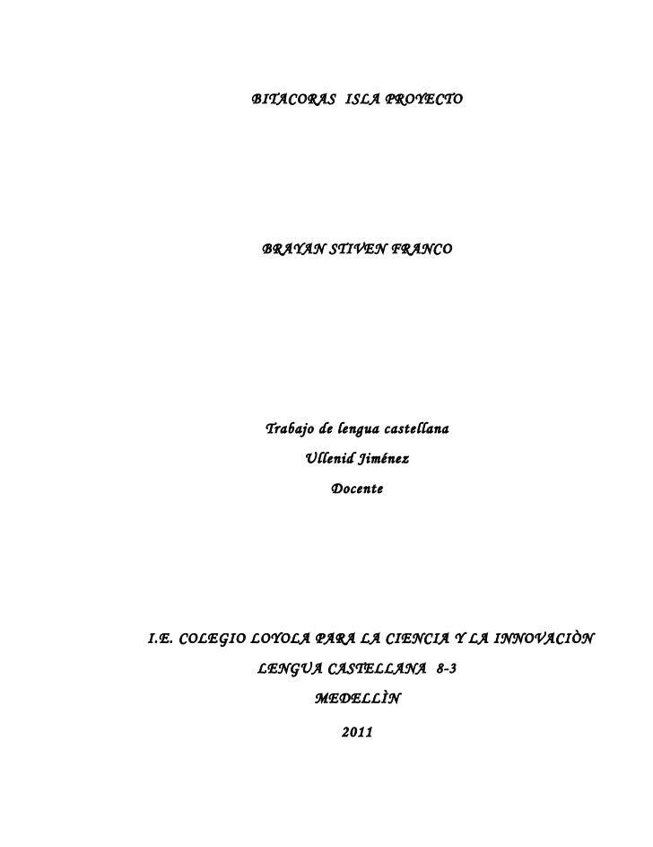 BITACORAS ISLA PROYECTO             BRAYAN STIVEN FRANCO             Trabajo de lengua castellana                   Ulleni...