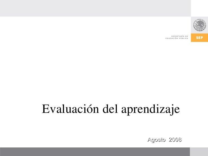 Evaluación del aprendizaje                     Agosto 2008