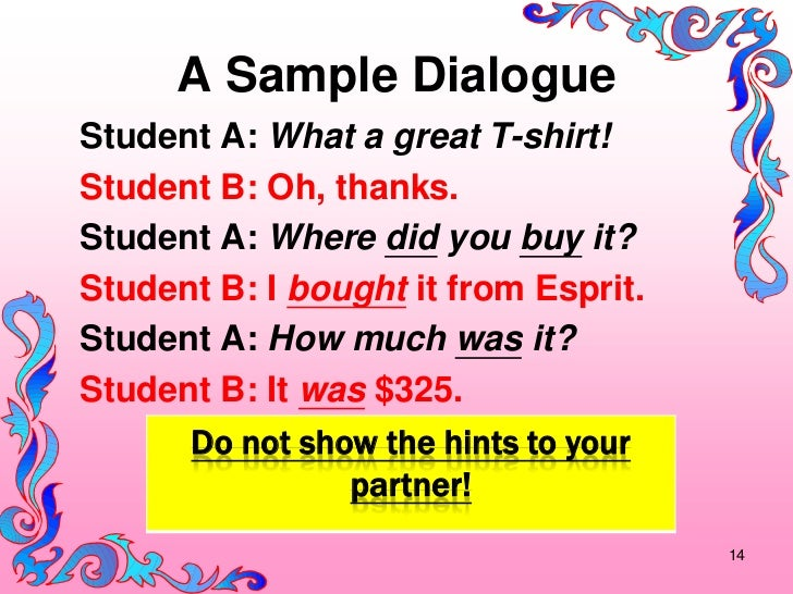 A Sample DialogueStudent A: What a great T-shirt!Student B: Oh, thanks.Student A: Where did you buy it?Student B: I bought...