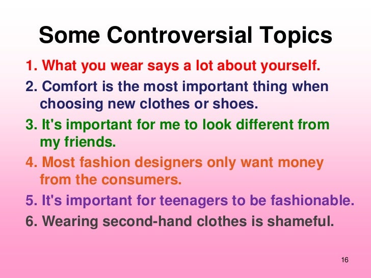 Some Controversial Topics1. What you wear says a lot about yourself.2. Comfort is the most important thing when  choosing ...