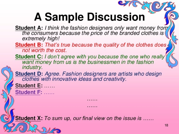 A Sample DiscussionStudent A: I think the fashion designers only want money from  the consumers because the price of the b...