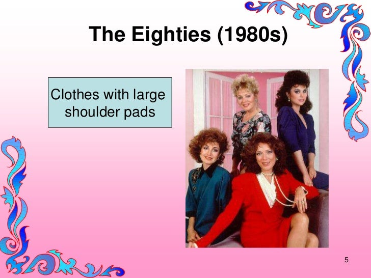 The Eighties (1980s)Clothes with large  shoulder pads                             5