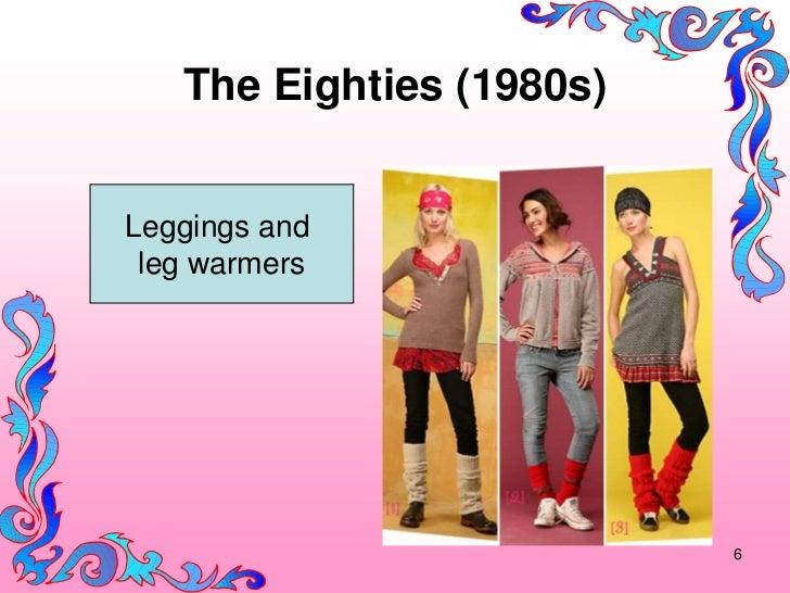The Eighties (1980s)Leggings and leg warmers                          6