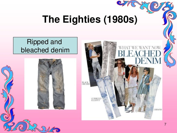 The Eighties (1980s)  Ripped andbleached denim                             7