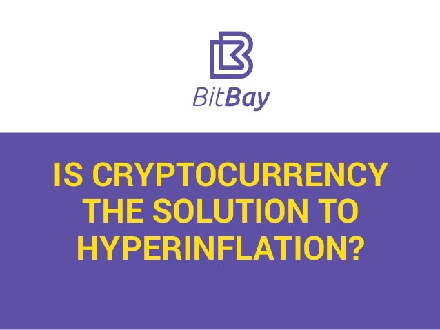 IS CRYPTOCURRENCY THE SOLUTION TO HYPERINFLATION?