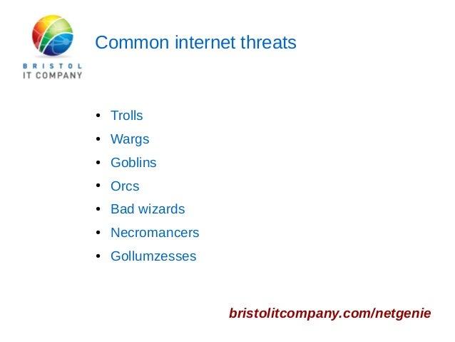 Common internet threats  bristolitcompany.com/netgenie  ● Trolls  ● Wargs  ● Goblins  ● Orcs  ● Bad wizards  ● Necromancer...