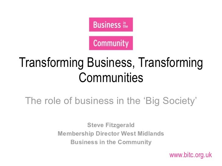 Transforming Business, Transforming           Communities The role of business in the 'Big Society'                Steve F...