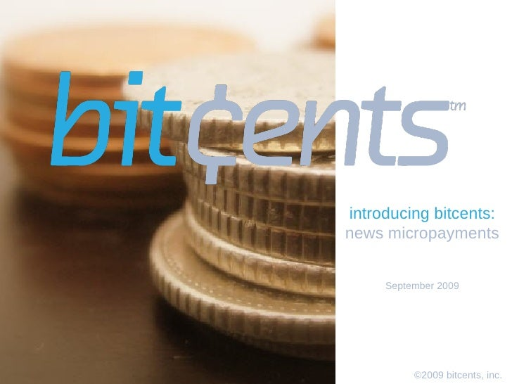 ©2009 bitcents, inc.   introducing bitcents: news micropayments September 2009