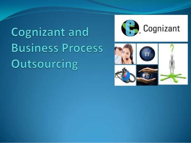 Business Process Outsourcing A Management Process arising out of the pressure in a  'boundary less' global economy It he...