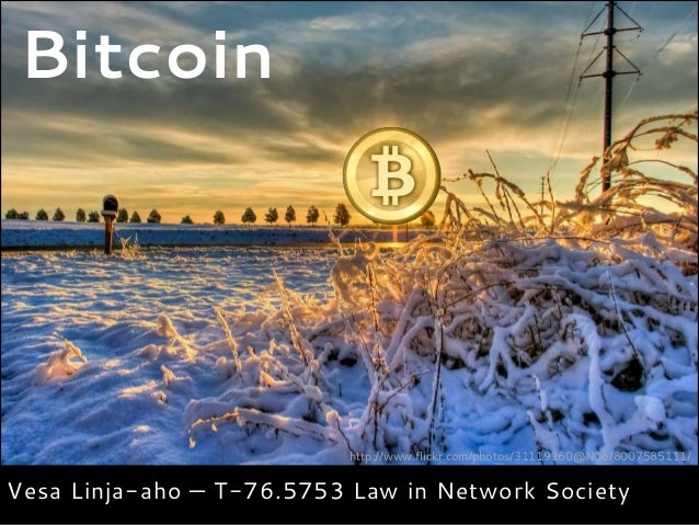 Bitcoin                          http://www.flickr.com/photos/31119160@N06/8007585111/Vesa Linja-aho — T-76.5753 Law in Ne...