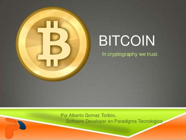 BITCOINIn cryptography we trust.Por Alberto Gomez Toribio,Software Developer en Paradigma Tecnologico