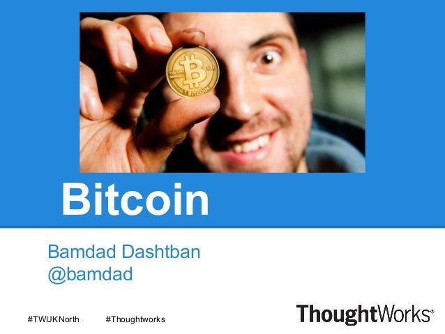 BitcoinBamdad Dashtban@bamdad#TWUKNorth #Thoughtworks