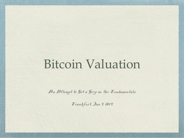Bitcoin Valuation An Attempt to Get a Grip on the Fundamentals Frankfurt, Jan 9, 2014