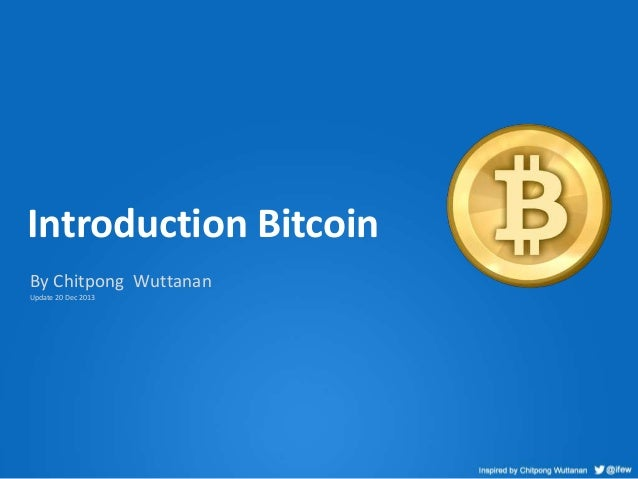 Introduction Bitcoin By Chitpong Wuttanan Update 20 Dec 2013