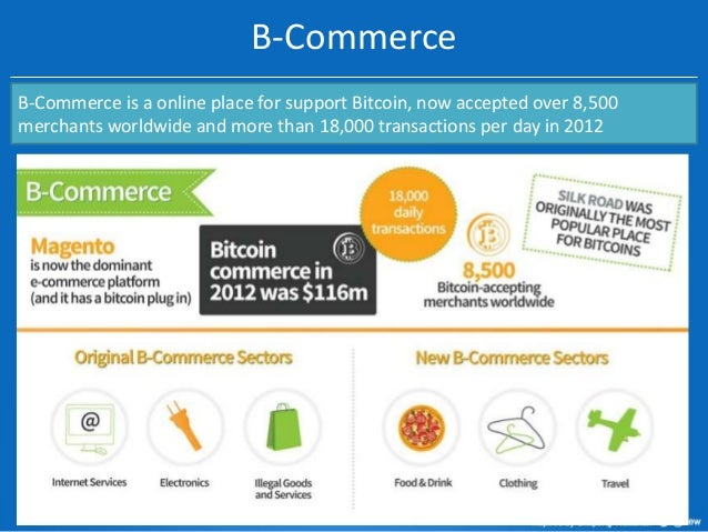 B-Commerce B-Commerce is a online place for support Bitcoin, now accepted over 8,500 merchants worldwide and more than 18,...