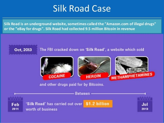 """Silk Road Case Silk Road is an underground website, sometimes called the """"Amazon.com of illegal drugs"""" or the """"eBay for dr..."""