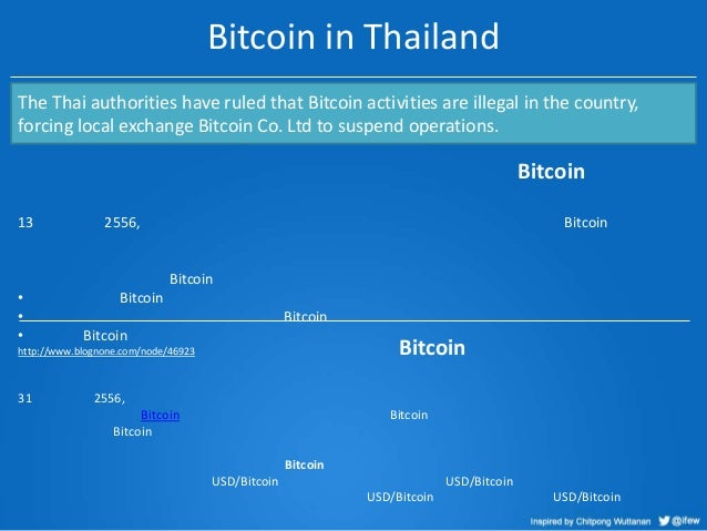 Bitcoin in Thailand The Thai authorities have ruled that Bitcoin activities are illegal in the country, forcing local exch...