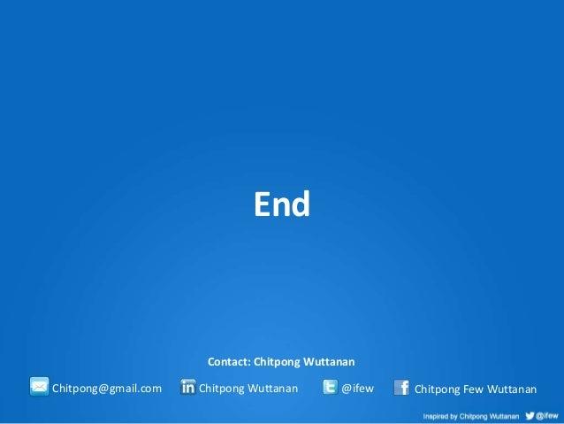 End  Contact: Chitpong Wuttanan Chitpong@gmail.com  Chitpong Wuttanan  @ifew  Chitpong Few Wuttanan