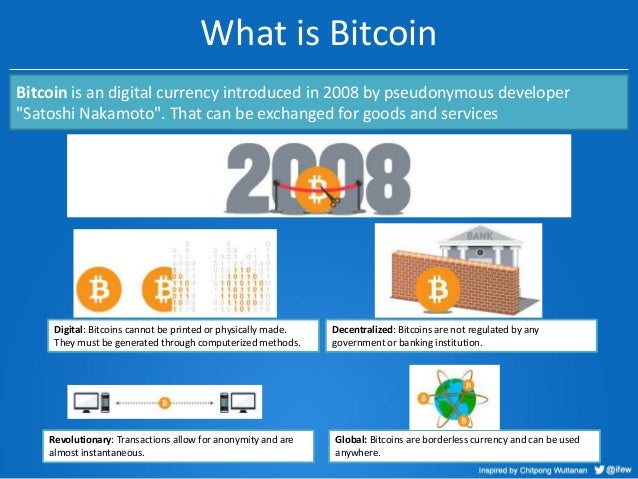 """What is Bitcoin Bitcoin is an digital currency introduced in 2008 by pseudonymous developer """"Satoshi Nakamoto"""". That can b..."""