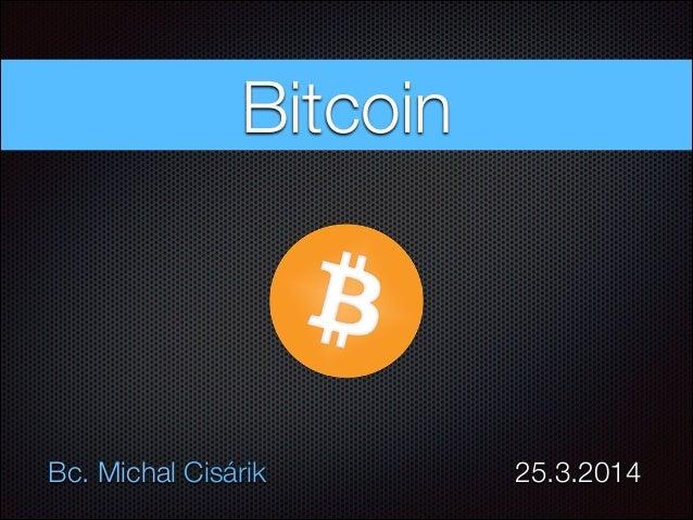 Bc. Michal Cisárik        25.3.2014 Bitcoin